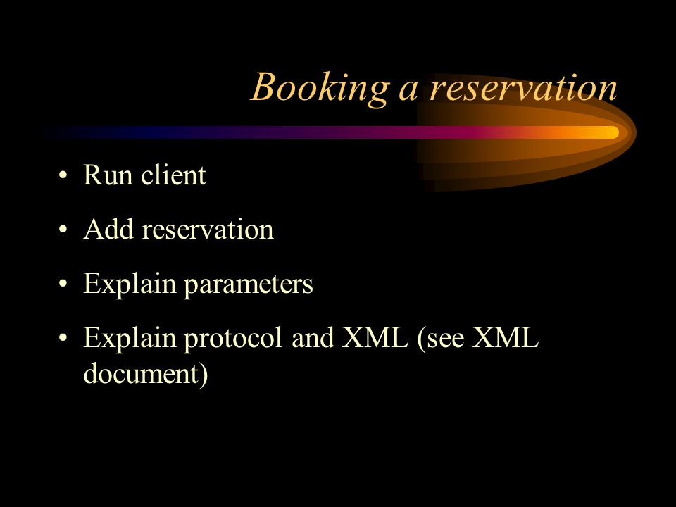 Booking a reservation Run client Add reservation Explain parameters Explain protocol and XML (see XML document)