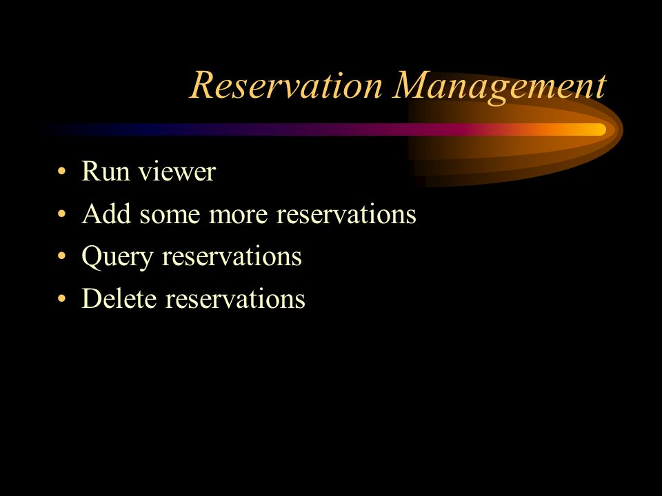 Reservation Management Run viewer Add some more reservations Query reservations Delete reservations