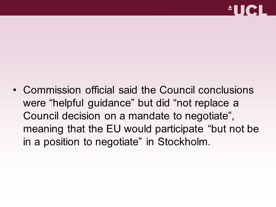 Commission official said the Council conclusions were helpful guidance but did not replace a Council decision on a mandate to negotiate, meaning that the EU would participate but not be in a position to negotiate in Stockholm.