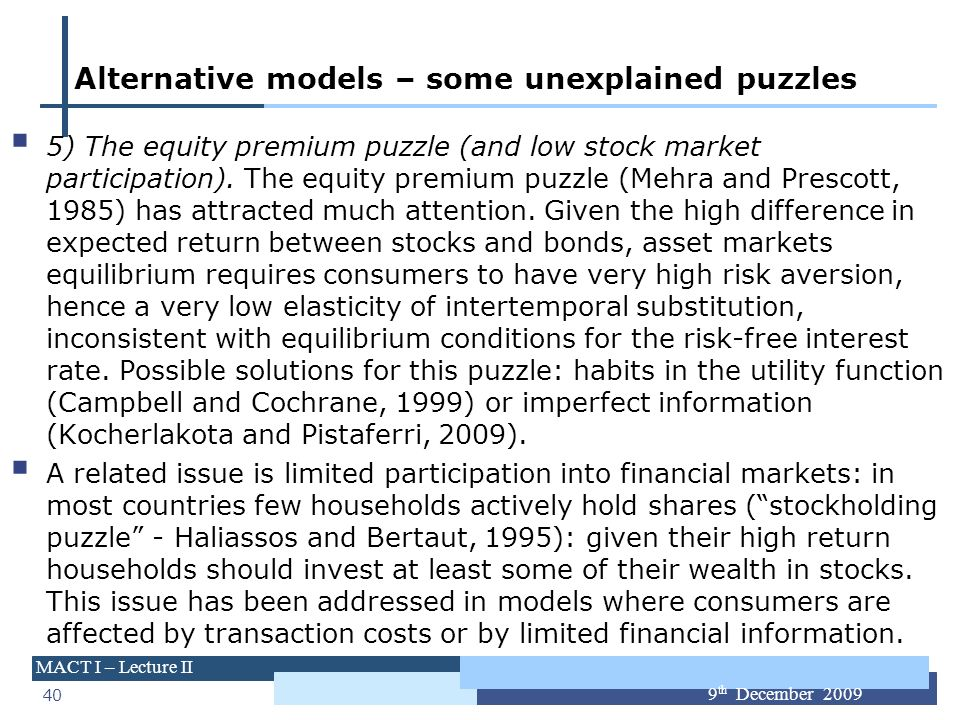 40 MACT I – Lecture II 9 th December 2009 Alternative models – some unexplained puzzles 5) The equity premium puzzle (and low stock market participati