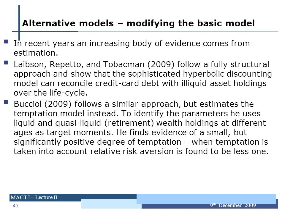 45 MACT I – Lecture II 9 th December 2009 Alternative models – modifying the basic model In recent years an increasing body of evidence comes from est