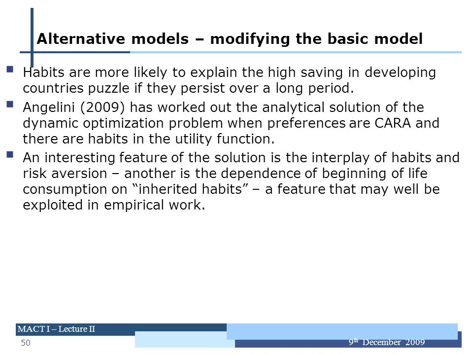 50 MACT I – Lecture II 9 th December 2009 Alternative models – modifying the basic model Habits are more likely to explain the high saving in developi
