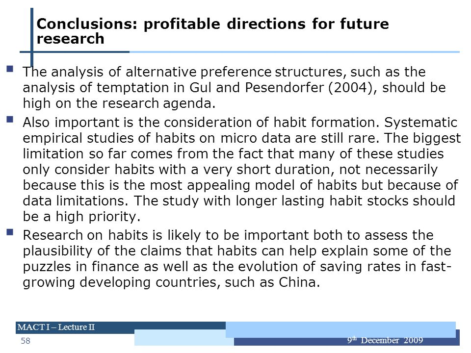 58 MACT I – Lecture II 9 th December 2009 Conclusions: profitable directions for future research The analysis of alternative preference structures, su