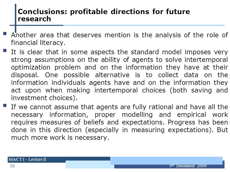 59 MACT I – Lecture II 9 th December 2009 Conclusions: profitable directions for future research Another area that deserves mention is the analysis of
