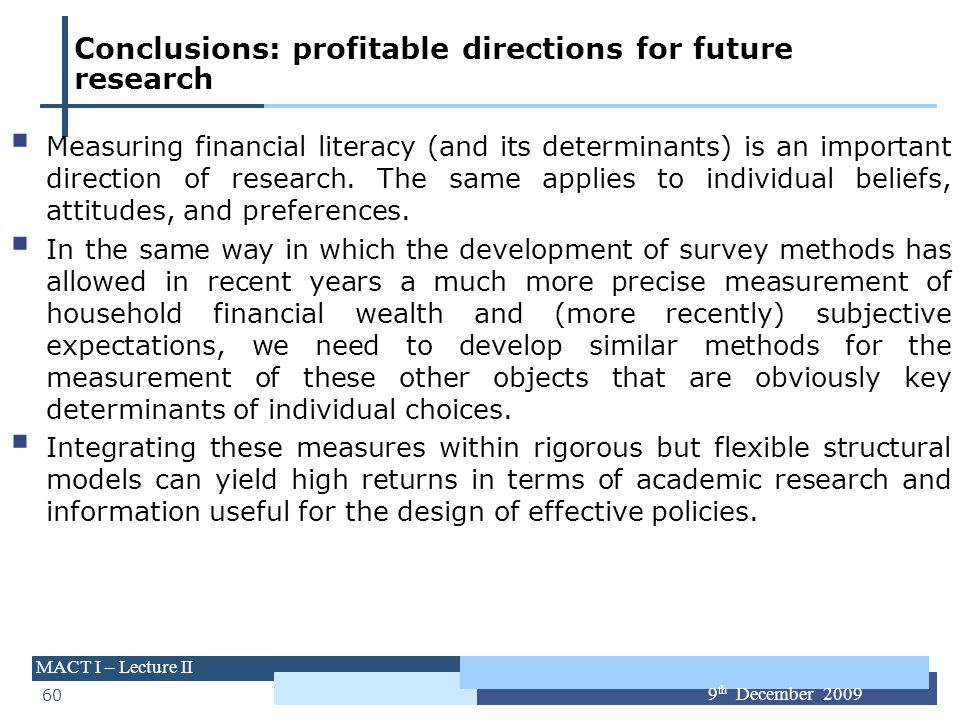 60 MACT I – Lecture II 9 th December 2009 Conclusions: profitable directions for future research Measuring financial literacy (and its determinants) i