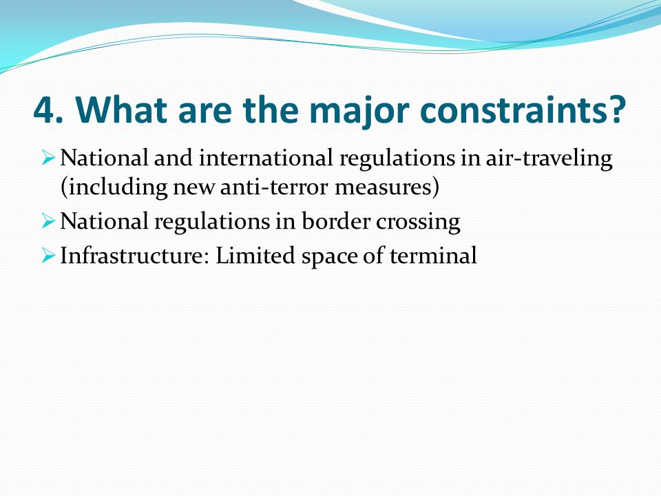 4. What are the major constraints.