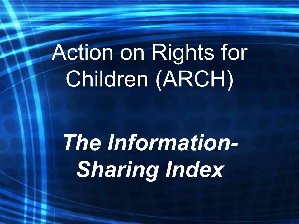 Action on Rights for Children (ARCH) The Information- Sharing Index
