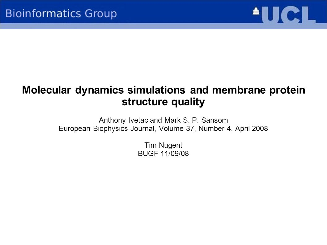 Molecular dynamics simulations and membrane protein structure quality Anthony Ivetac and Mark S. P. Sansom European Biophysics Journal, Volume 37, Num