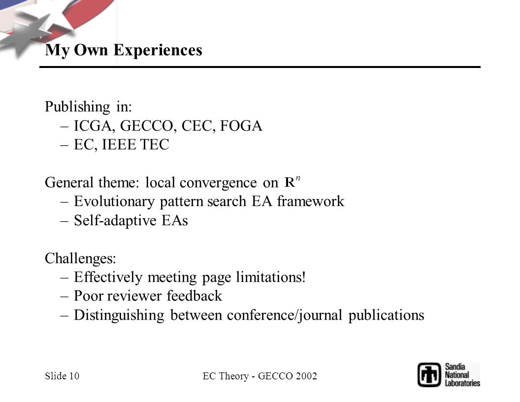 EC Theory - GECCO 2002 Slide 10 My Own Experiences Publishing in: –ICGA, GECCO, CEC, FOGA –EC, IEEE TEC General theme: local convergence on –Evolution