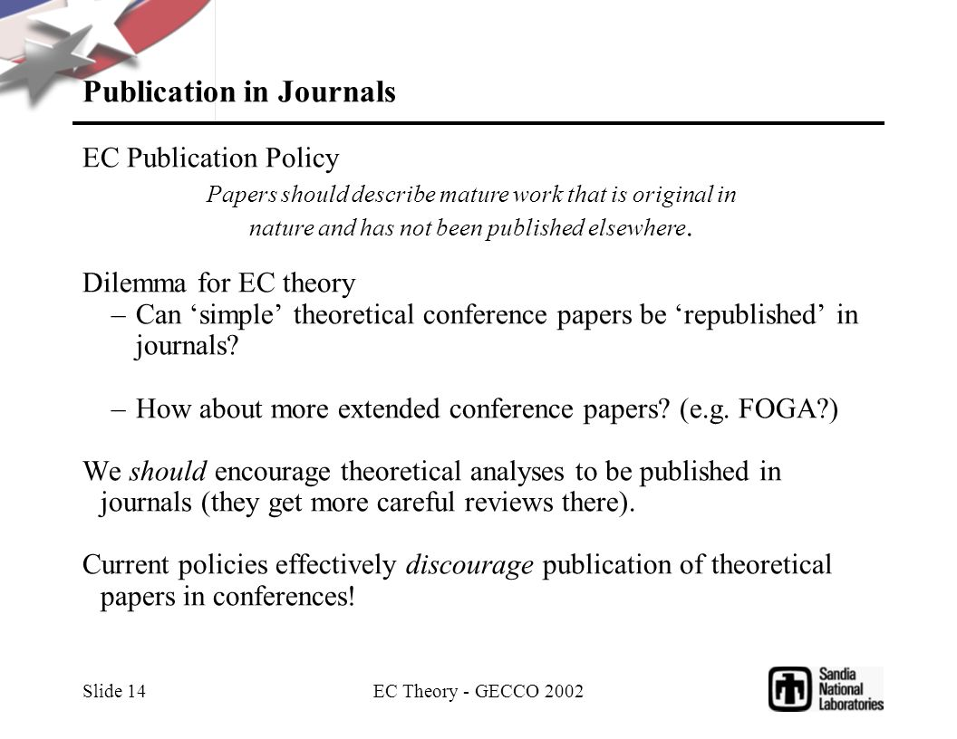 EC Theory - GECCO 2002 Slide 14 Publication in Journals EC Publication Policy Dilemma for EC theory –Can simple theoretical conference papers be repub