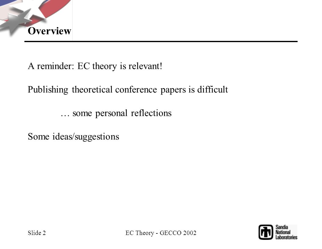 EC Theory - GECCO 2002 Slide 2 Overview A reminder: EC theory is relevant! Publishing theoretical conference papers is difficult … some personal refle