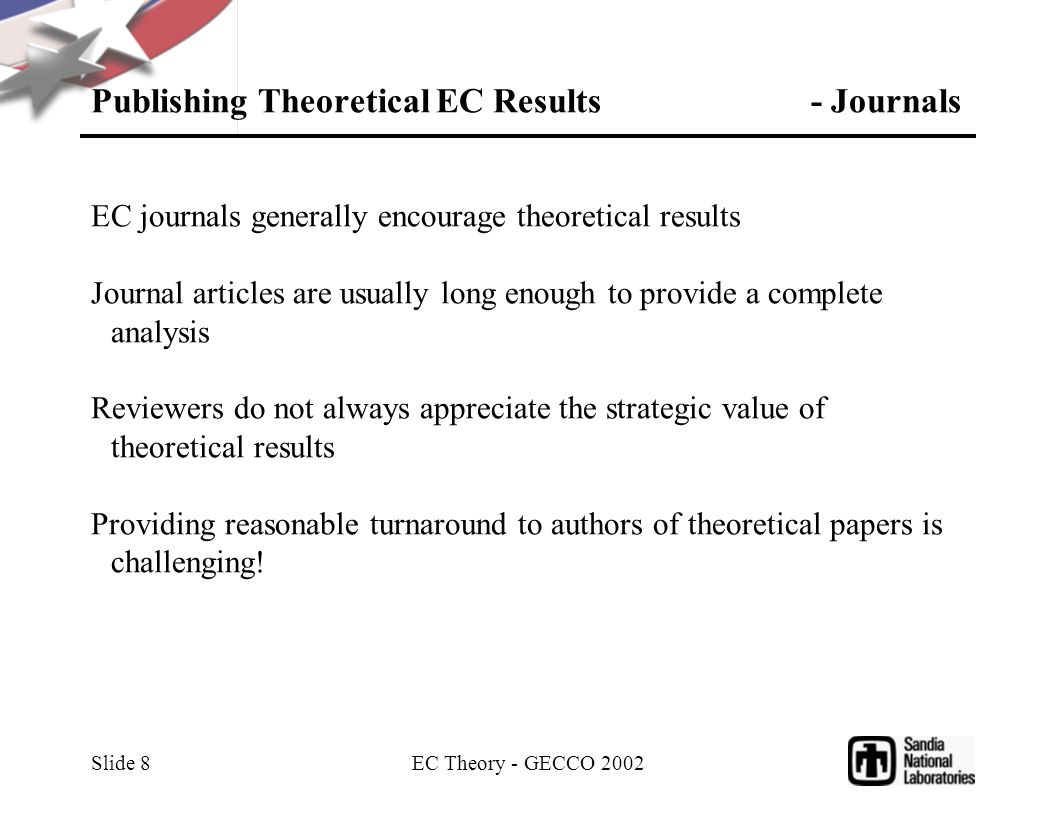 EC Theory - GECCO 2002 Slide 8 Publishing Theoretical EC Results - Journals EC journals generally encourage theoretical results Journal articles are u