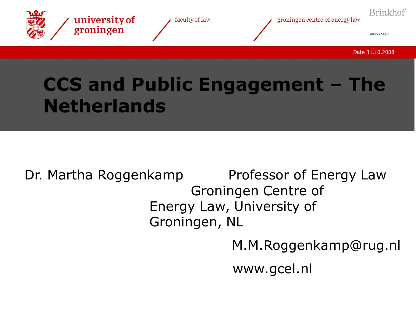 Date 31.10.2008 faculty of lawgroningen centre of energy law CCS and Public Engagement – The Netherlands Dr.