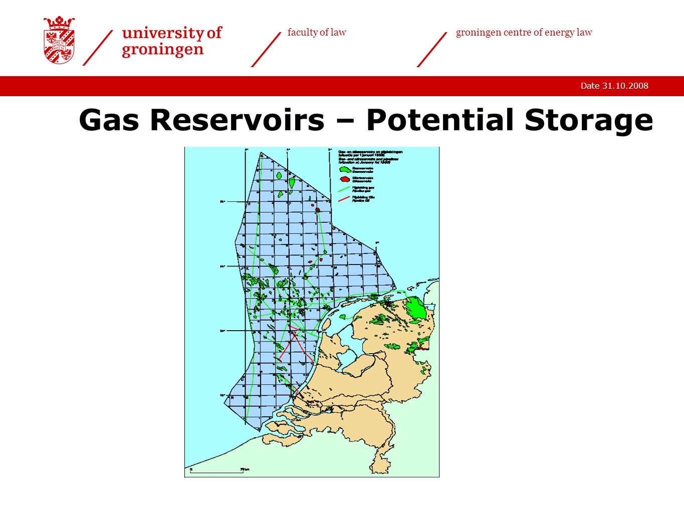 Date 31.10.2008 faculty of lawgroningen centre of energy law Gas Reservoirs – Potential Storage