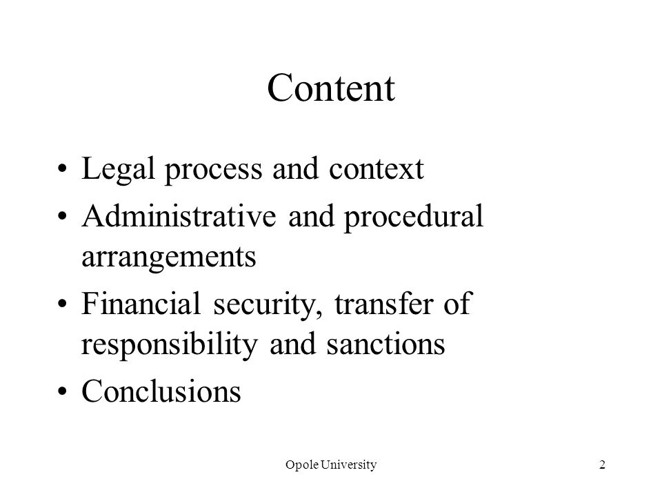 Opole University2 Content Legal process and context Administrative and procedural arrangements Financial security, transfer of responsibility and sanctions Conclusions