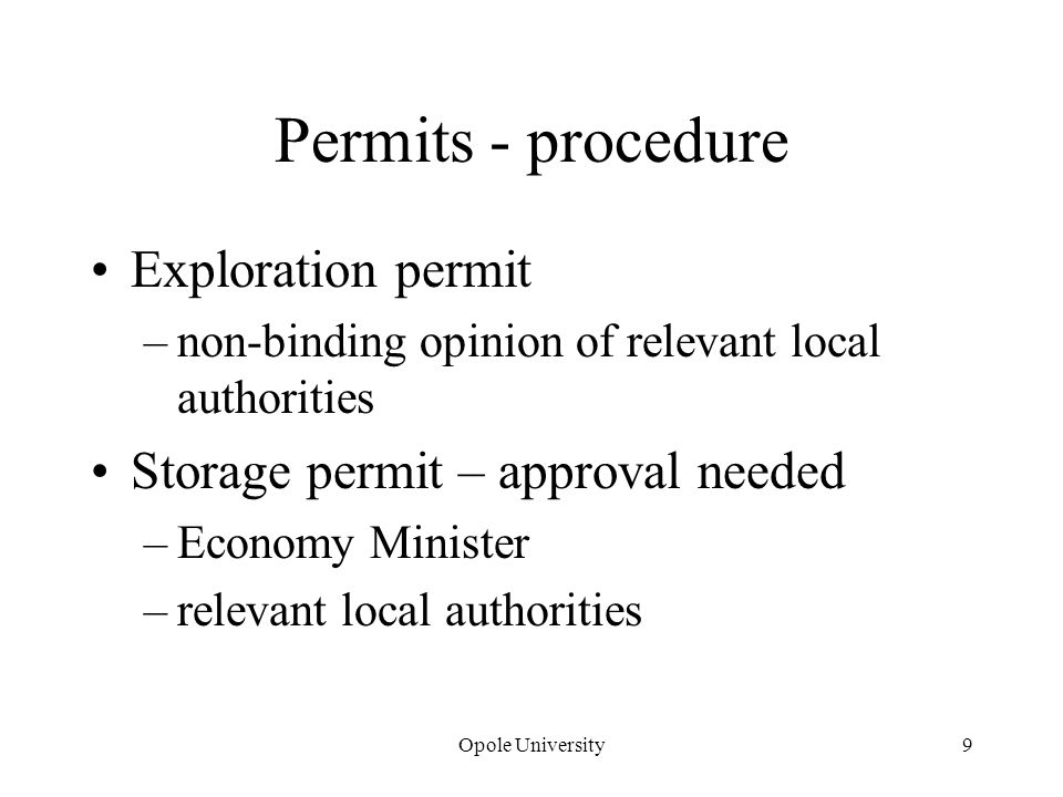 Permits - procedure Exploration permit –non-binding opinion of relevant local authorities Storage permit – approval needed –Economy Minister –relevant local authorities Opole University9