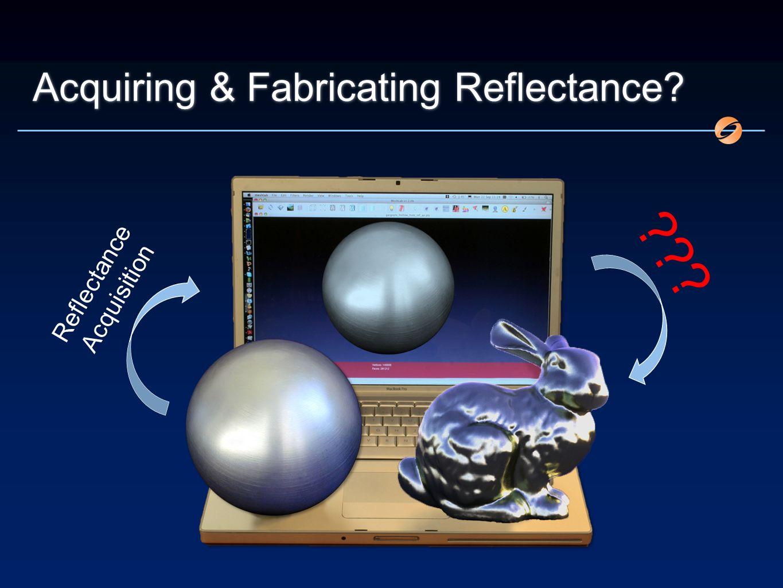 Acquiring & Fabricating Reflectance Reflectance Acquisition