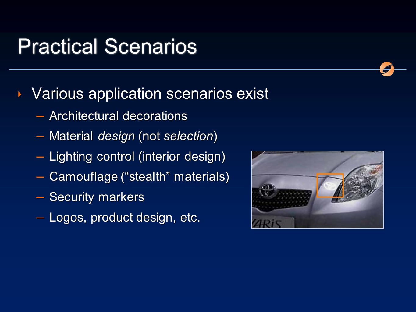 Practical Scenarios Various application scenarios exist – Architectural decorations – Material design (not selection) – Lighting control (interior design) – Camouflage (stealth materials) – Security markers – Logos, product design, etc.