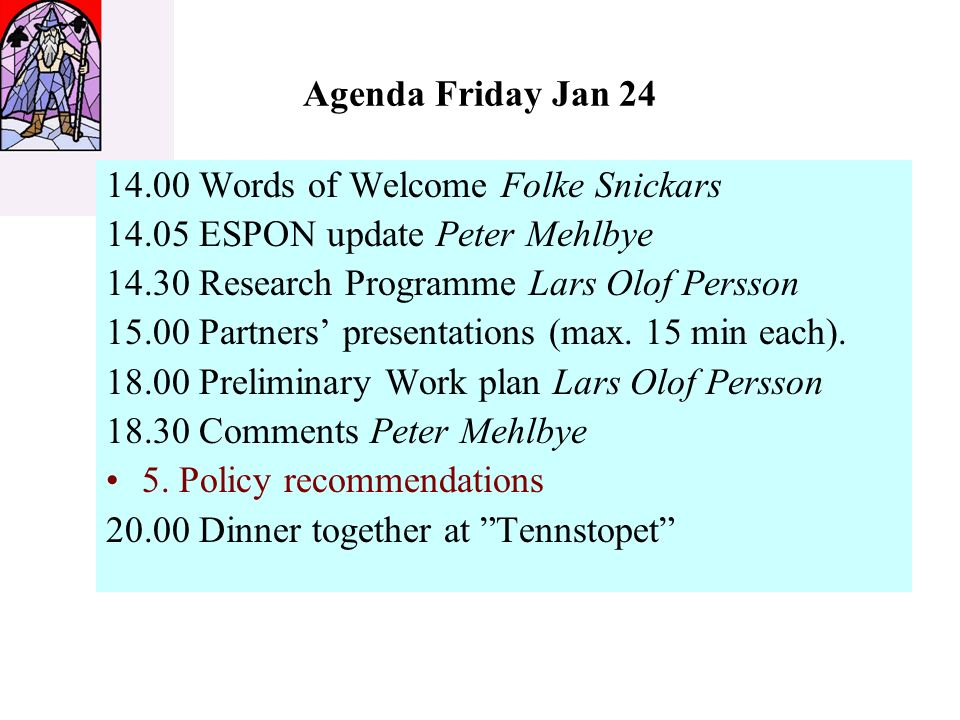 Agenda Friday Jan 24 14.00 Words of Welcome Folke Snickars 14.05 ESPON update Peter Mehlbye 14.30 Research Programme Lars Olof Persson 15.00 Partners presentations (max.