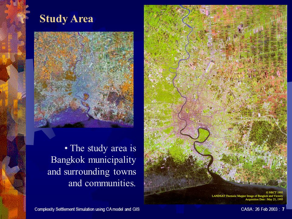 Complexity Settlement Simulation using CA model and GIS CASA : 26 Feb 2003 : 7 Study Area The study area is Bangkok municipality and surrounding towns