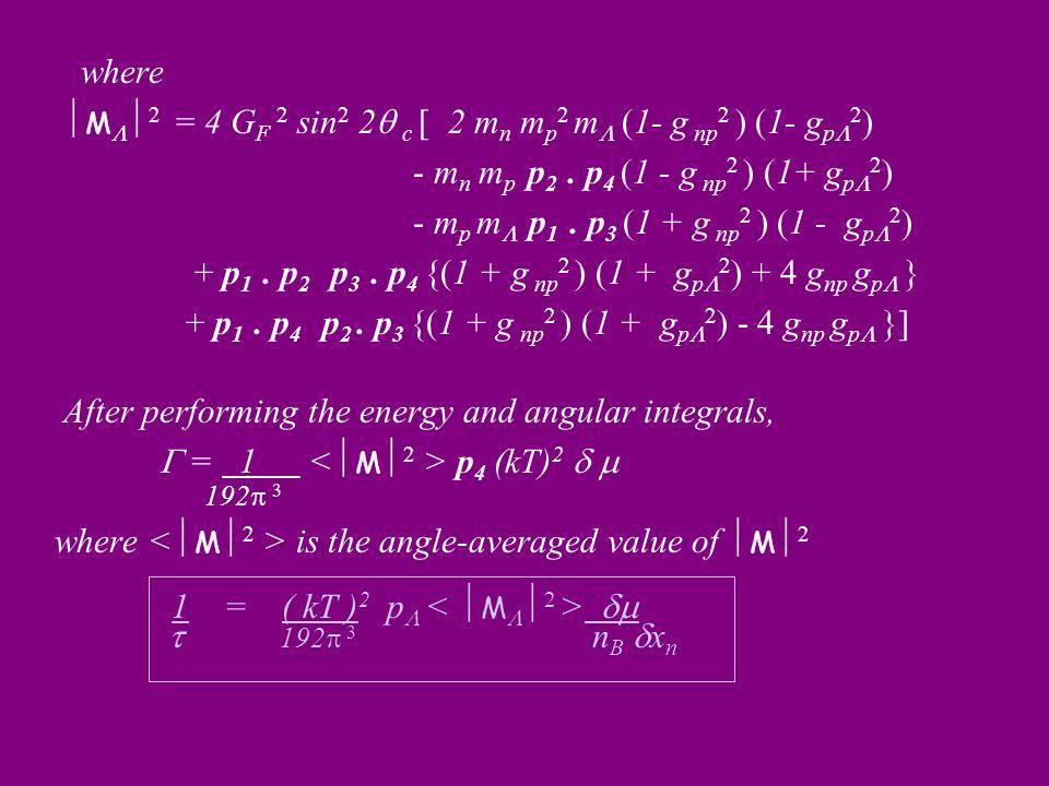 where M 2 = 4 G F 2 sin 2 2 c [ 2 m n m p 2 m (1- g np 2 ) (1- g p 2 ) - m n m p p 2. p 4 (1 - g np 2 ) (1+ g p 2 ) - m p m p 1. p 3 (1 + g np 2 ) (1