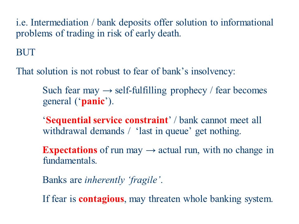 i.e. Intermediation / bank deposits offer solution to informational problems of trading in risk of early death. BUT That solution is not robust to fea