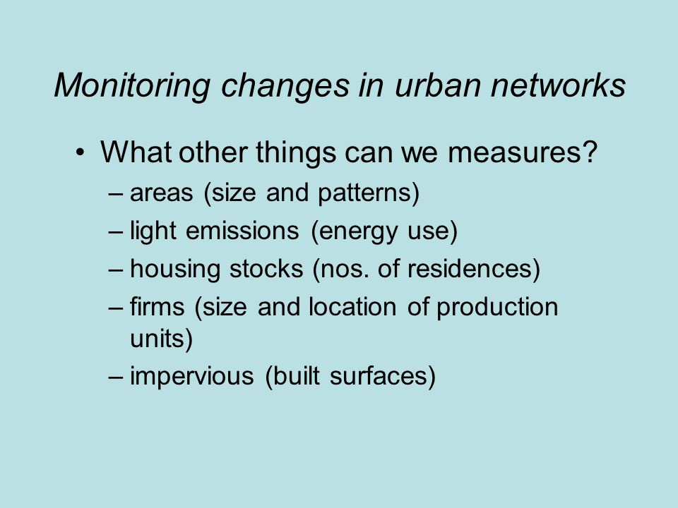 Monitoring changes in urban networks What other things can we measures.