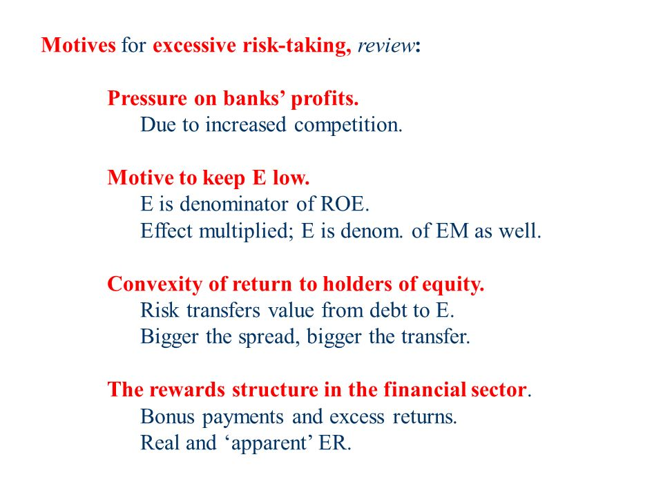 Motives for excessive risk-taking, review: Pressure on banks profits.