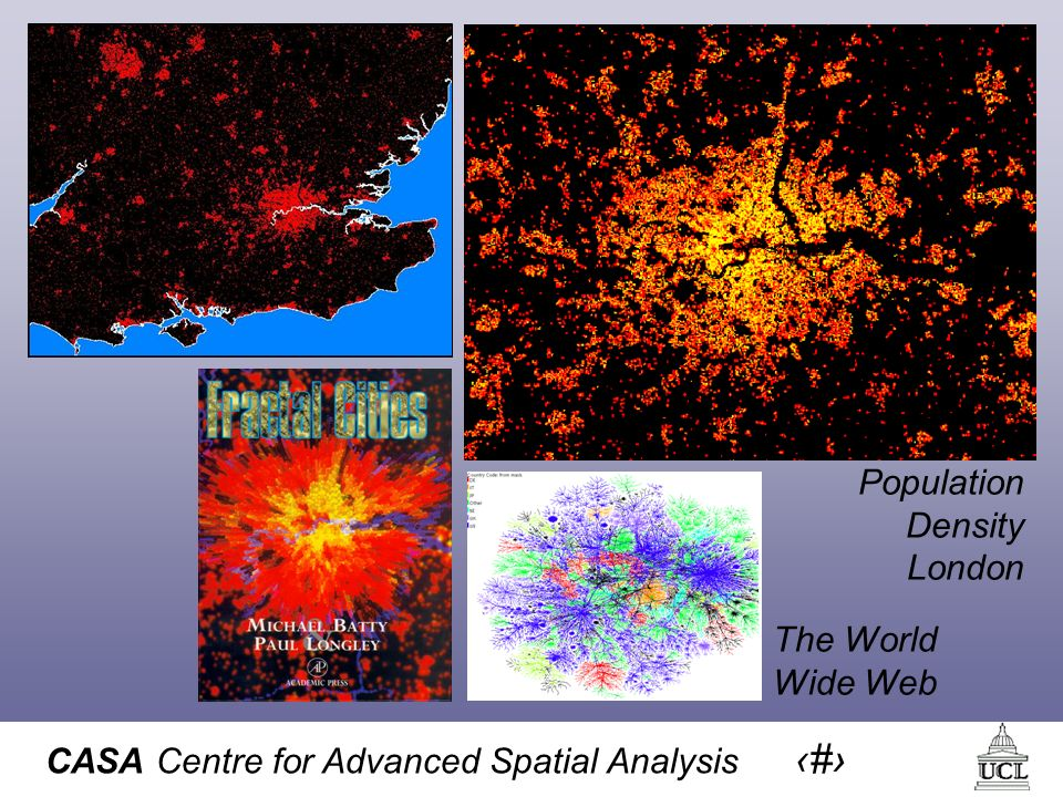 CASA Centre for Advanced Spatial Analysis 19 Population Density London The World Wide Web