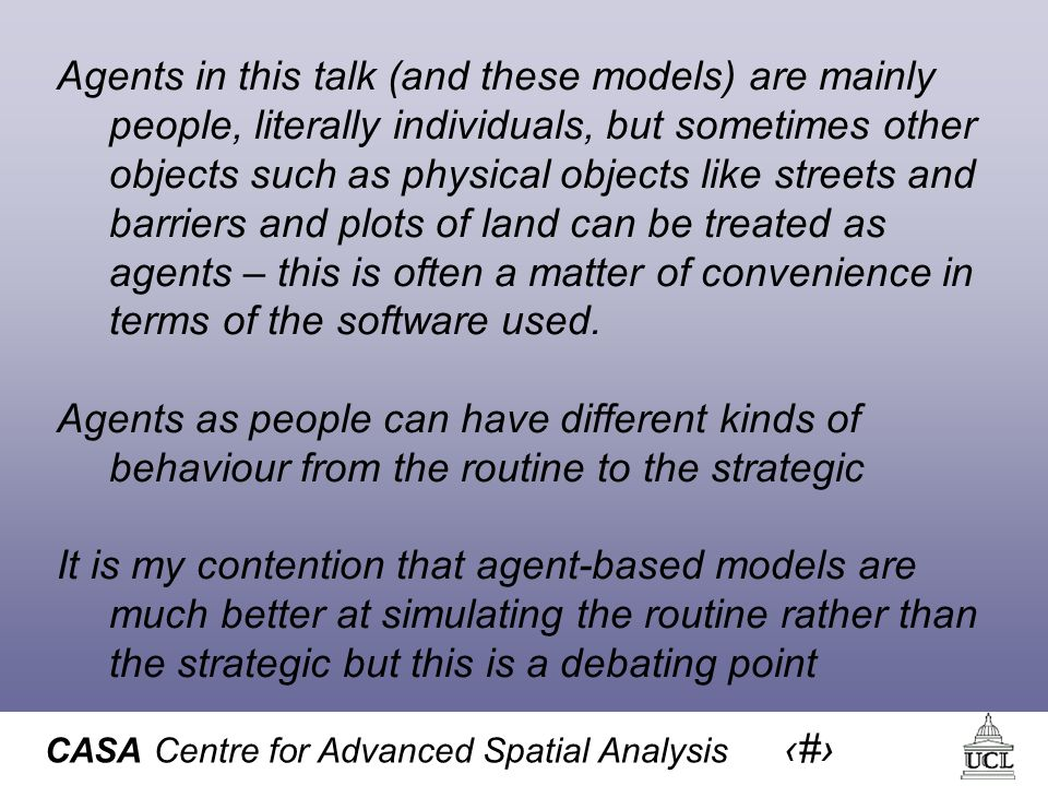 CASA Centre for Advanced Spatial Analysis 47 Lets do this for the real street geometry and run the movie to see how this happens