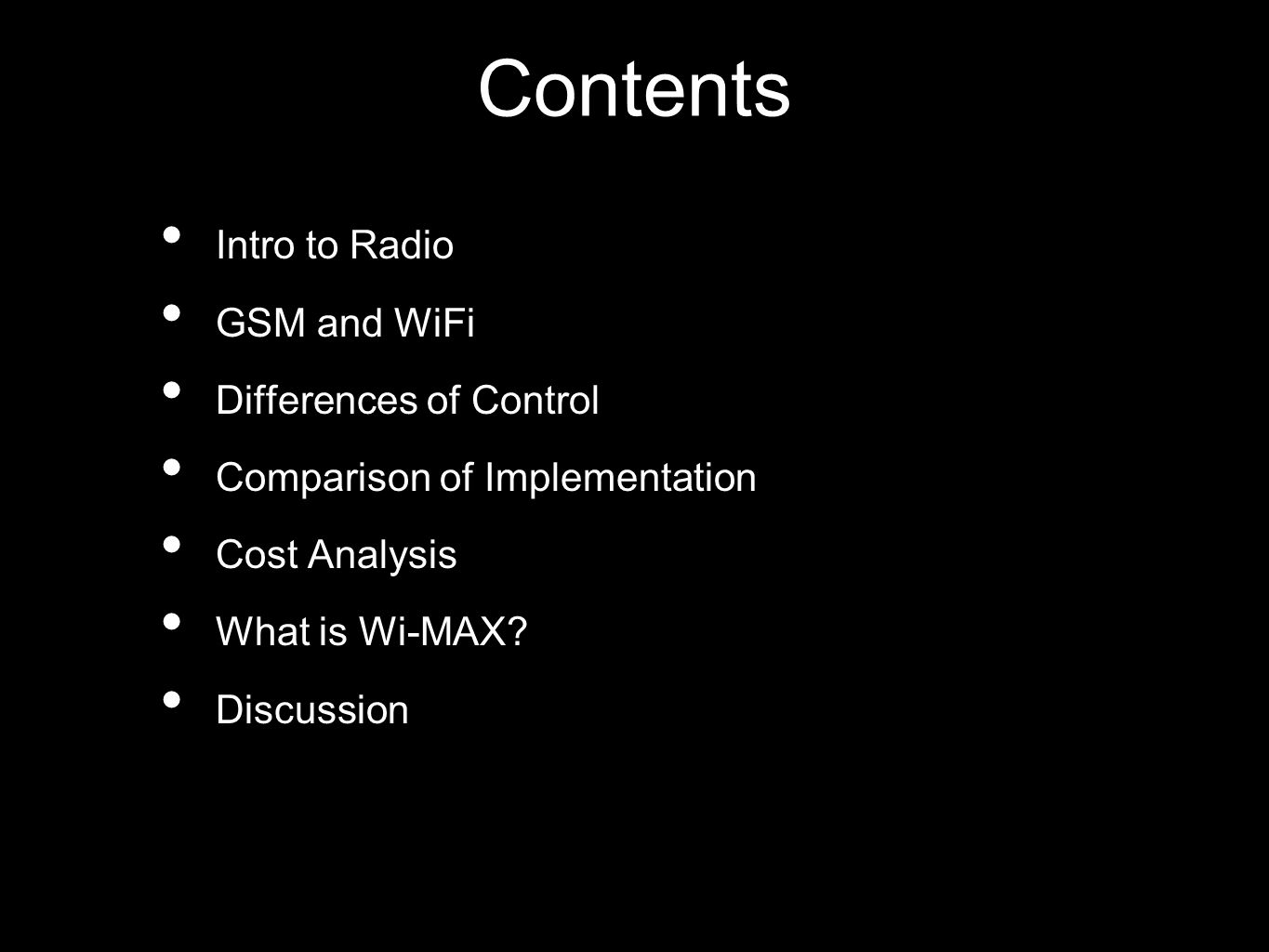 Contents Intro to Radio GSM and WiFi Differences of Control Comparison of Implementation Cost Analysis What is Wi-MAX.