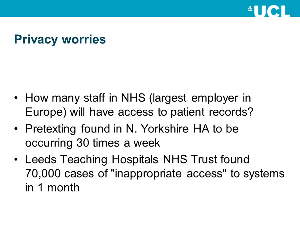 Privacy worries How many staff in NHS (largest employer in Europe) will have access to patient records? Pretexting found in N. Yorkshire HA to be occu