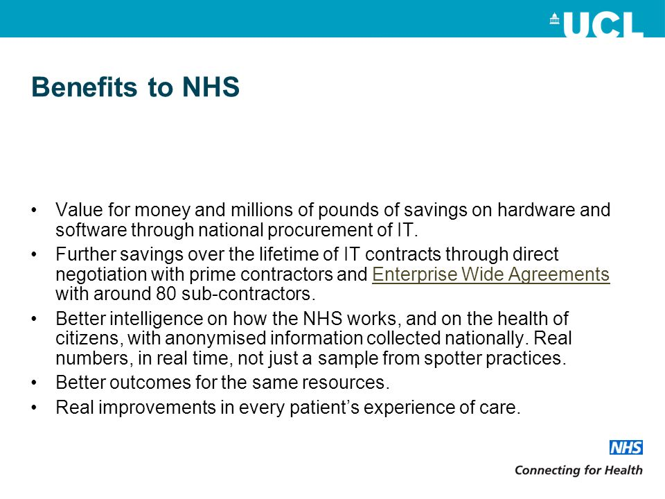 Benefits to NHS Value for money and millions of pounds of savings on hardware and software through national procurement of IT.