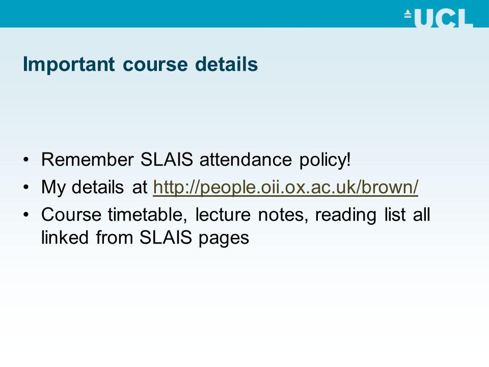 Important course details Remember SLAIS attendance policy.