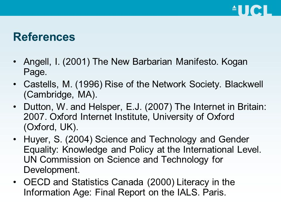 References Angell, I. (2001) The New Barbarian Manifesto. Kogan Page. Castells, M. (1996) Rise of the Network Society. Blackwell (Cambridge, MA). Dutt