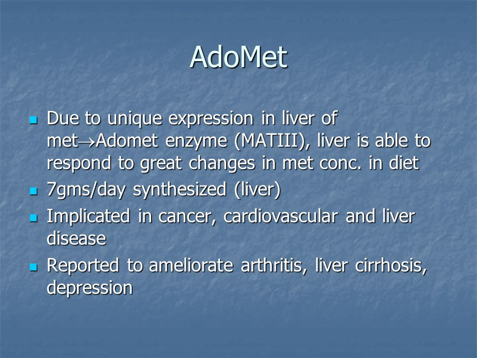AdoMet Due to unique expression in liver of met Adomet enzyme (MATIII), liver is able to respond to great changes in met conc.
