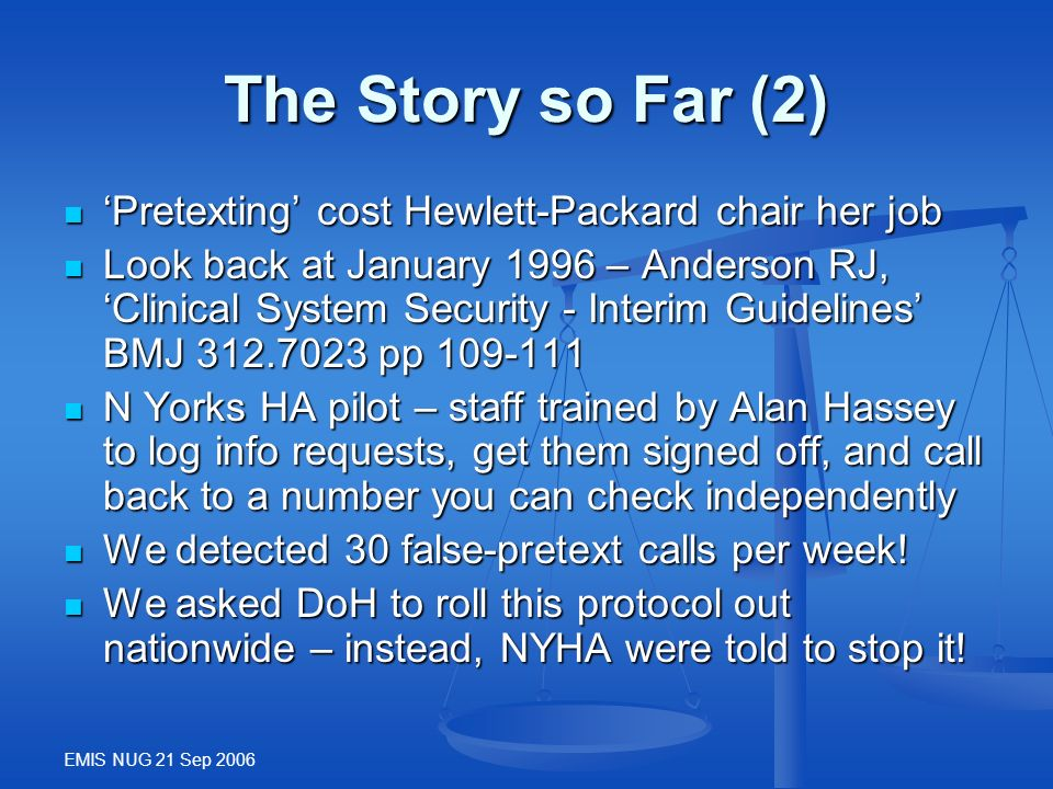 EMIS NUG 21 Sep 2006 The Story so Far (2) Pretexting cost Hewlett-Packard chair her job Pretexting cost Hewlett-Packard chair her job Look back at Jan