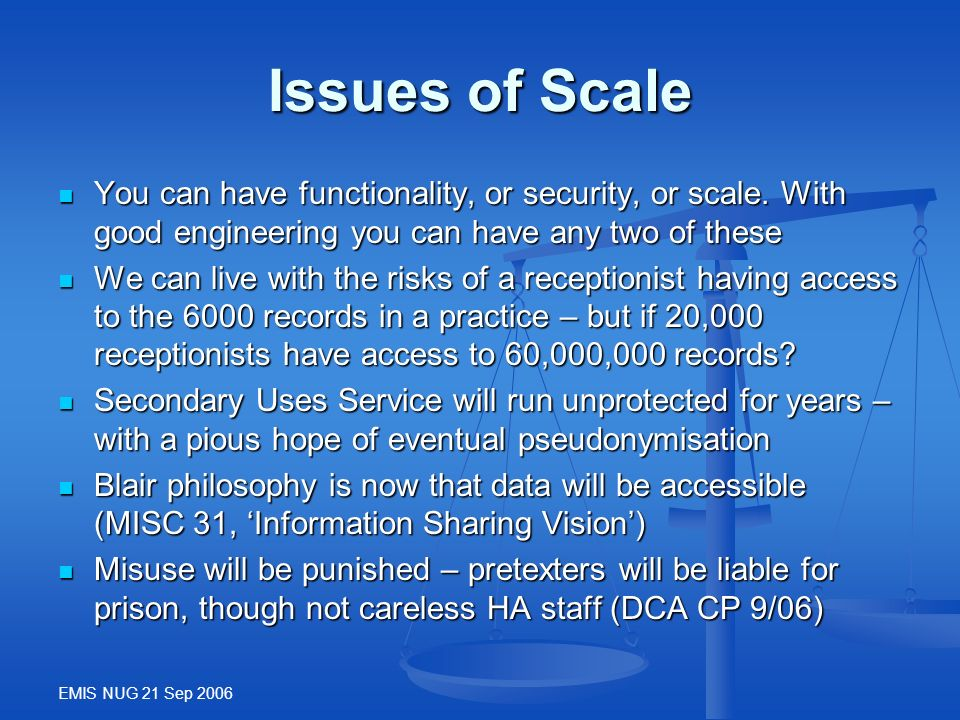 EMIS NUG 21 Sep 2006 Issues of Scale You can have functionality, or security, or scale. With good engineering you can have any two of these You can ha