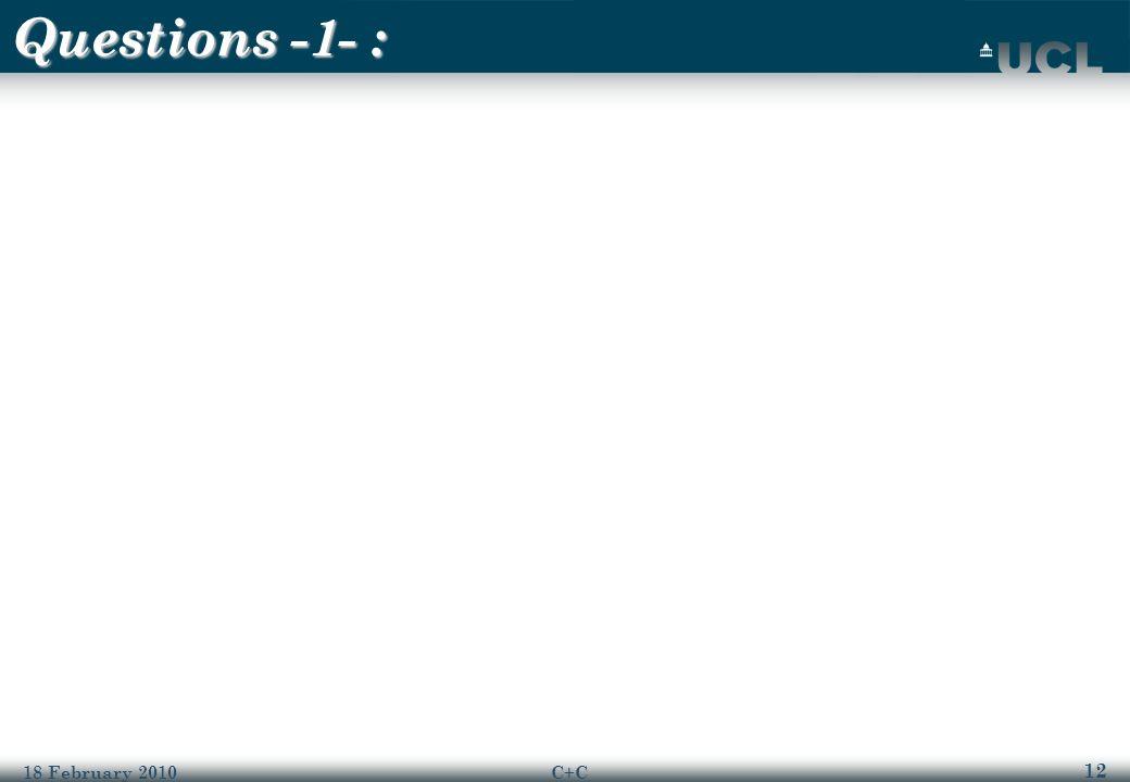 12 18 February 2010C+C Questions -1- :