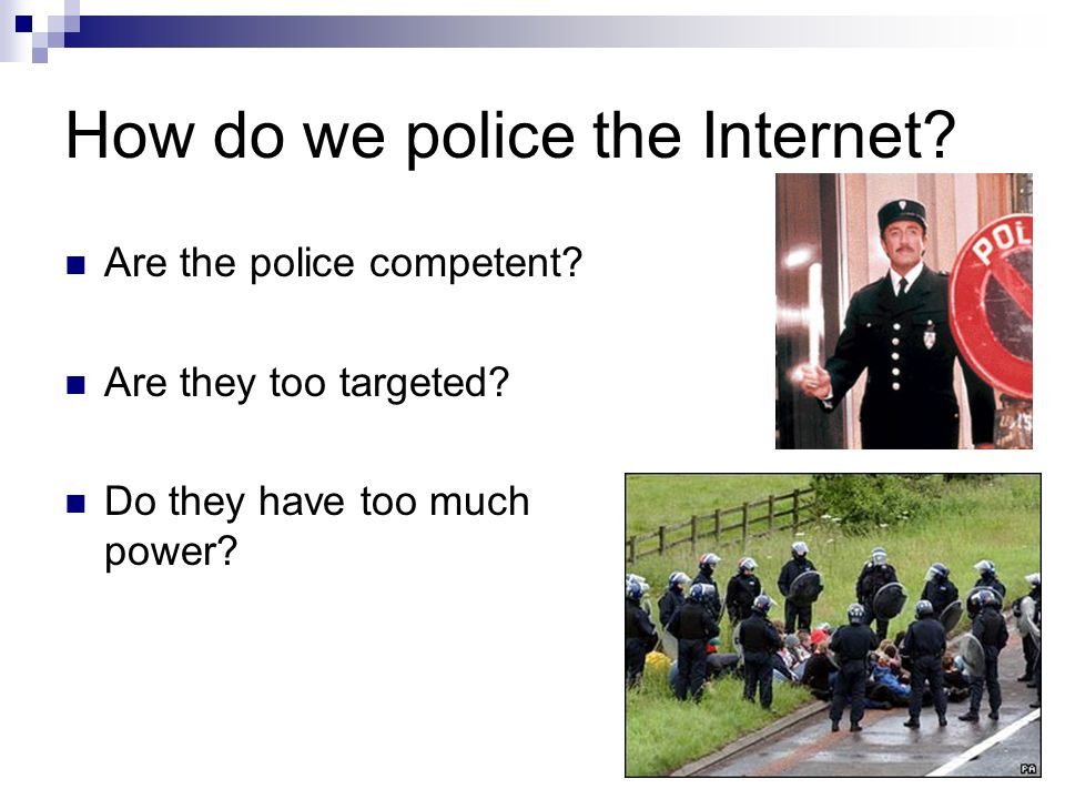 How do we police the Internet. Are the police competent.