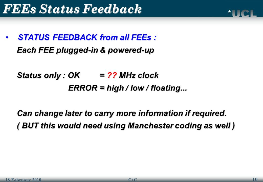 10 18 February 2010C+C FEEs Status Feedback STATUS FEEDBACK from all FEEs :STATUS FEEDBACK from all FEEs : Each FEE plugged-in & powered-up Each FEE plugged-in & powered-up Status only : OK = .