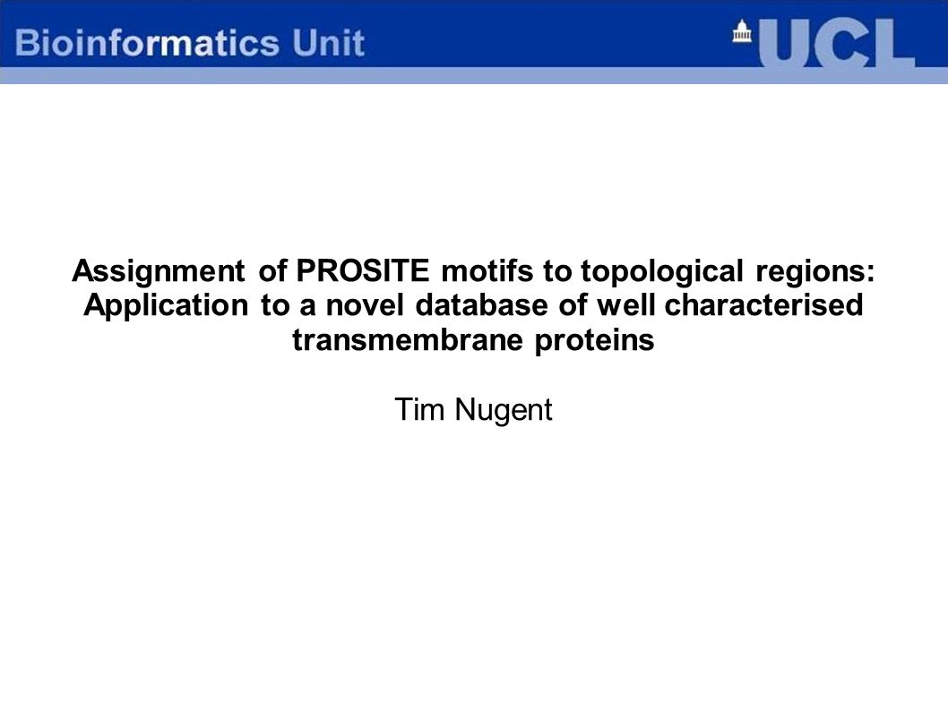 Assignment of PROSITE motifs to topological regions: Application to a novel database of well characterised transmembrane proteins Tim Nugent
