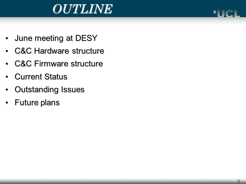 2 OUTLINE June meeting at DESY June meeting at DESY C&C Hardware structure C&C Hardware structure C&C Firmware structure C&C Firmware structure Current Status Current Status Outstanding Issues Outstanding Issues Future plans Future plans