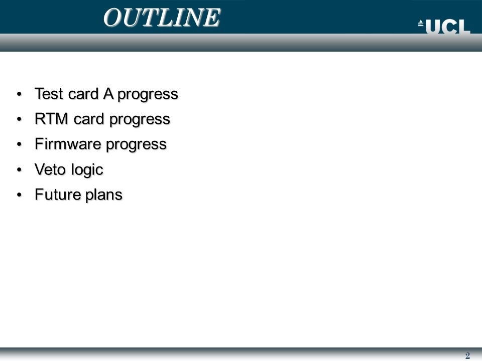 2 OUTLINE Test card A progress Test card A progress RTM card progress RTM card progress Firmware progress Firmware progress Veto logic Veto logic Future plans Future plans