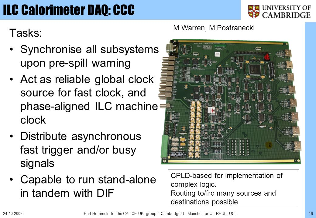 Bart Hommels for the CALICE-UK groups: Cambridge U., Manchester U., RHUL, UCL1624-10-2008 ILC Calorimeter DAQ: CCC Tasks: Synchronise all subsystems u