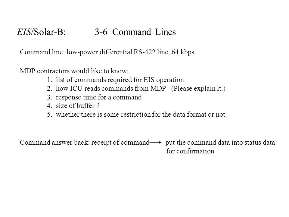 EIS/Solar-B: 3-6 Command Lines MDP contractors would like to know: 1. list of commands required for EIS operation 2. how ICU reads commands from MDP (