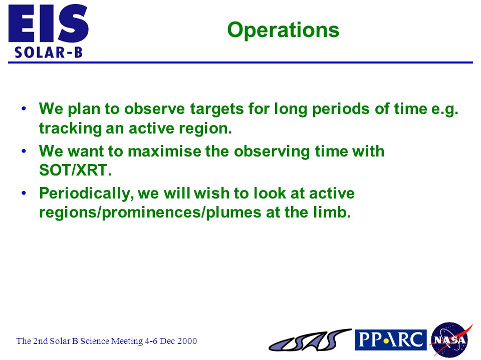 The 2nd Solar B Science Meeting 4-6 Dec 2000 Operations We plan to observe targets for long periods of time e.g. tracking an active region. We want to