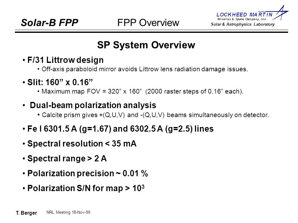 T. Berger Solar-B FPP Solar & Astrophysics Laboratory FPP Overview NRL Meeting 18-Nov-99 SP System Overview F/31 Littrow design Off-axis paraboloid mi