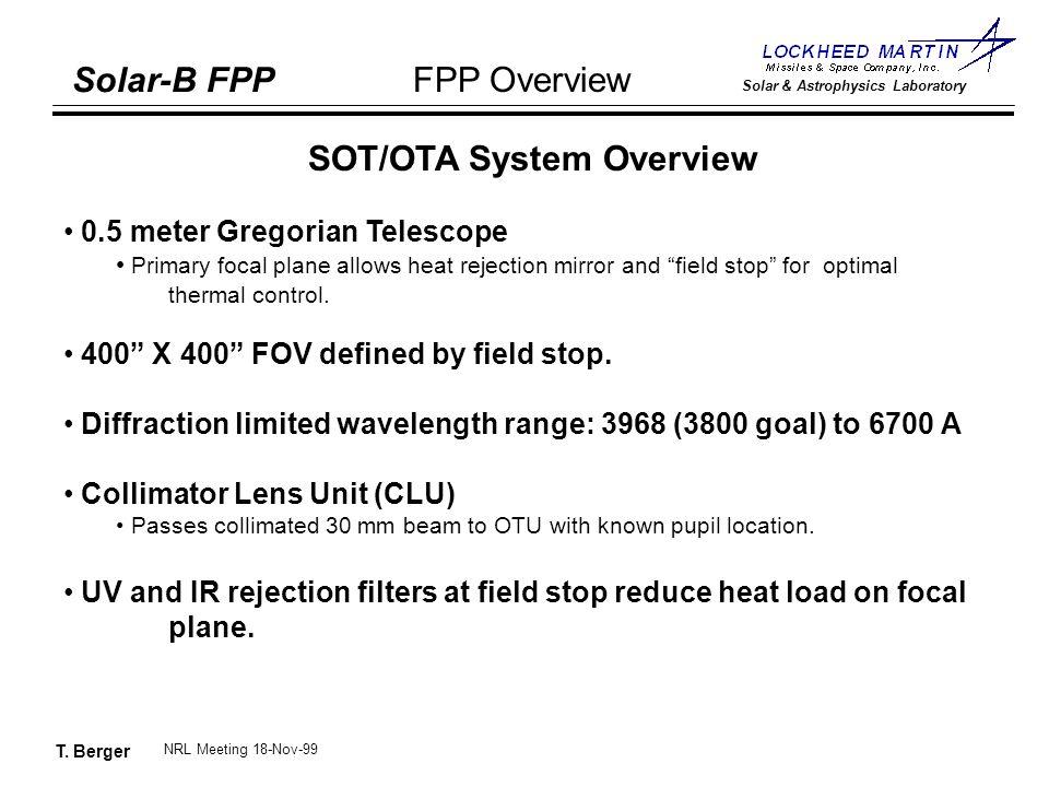 T. Berger Solar-B FPP Solar & Astrophysics Laboratory FPP Overview NRL Meeting 18-Nov-99 SOT/OTA System Overview 0.5 meter Gregorian Telescope Primary
