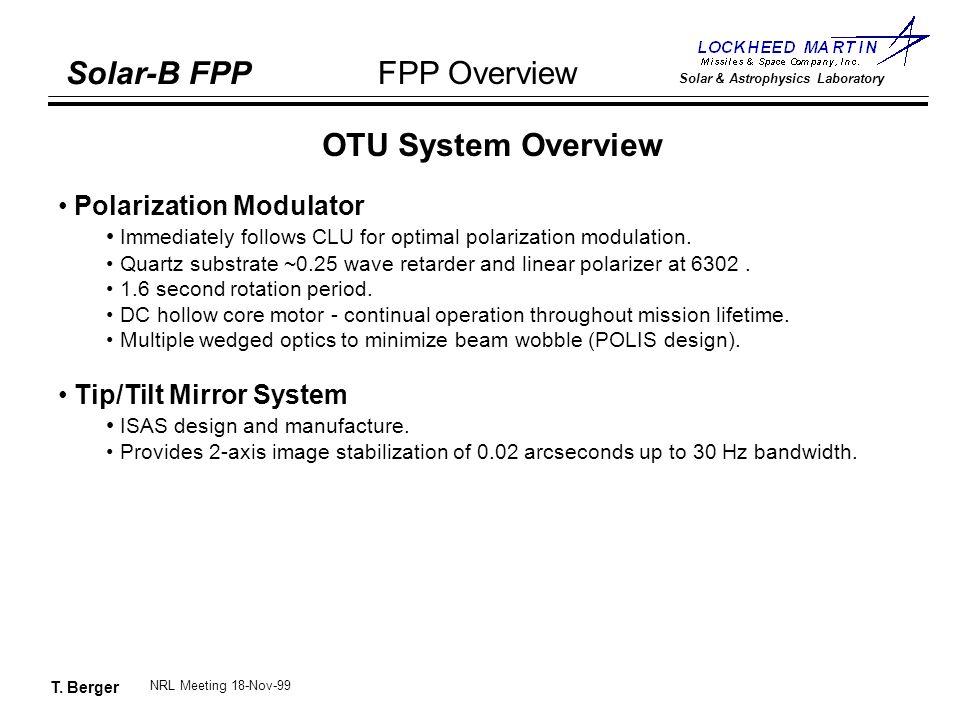 T. Berger Solar-B FPP Solar & Astrophysics Laboratory FPP Overview NRL Meeting 18-Nov-99 OTU System Overview Polarization Modulator Immediately follow